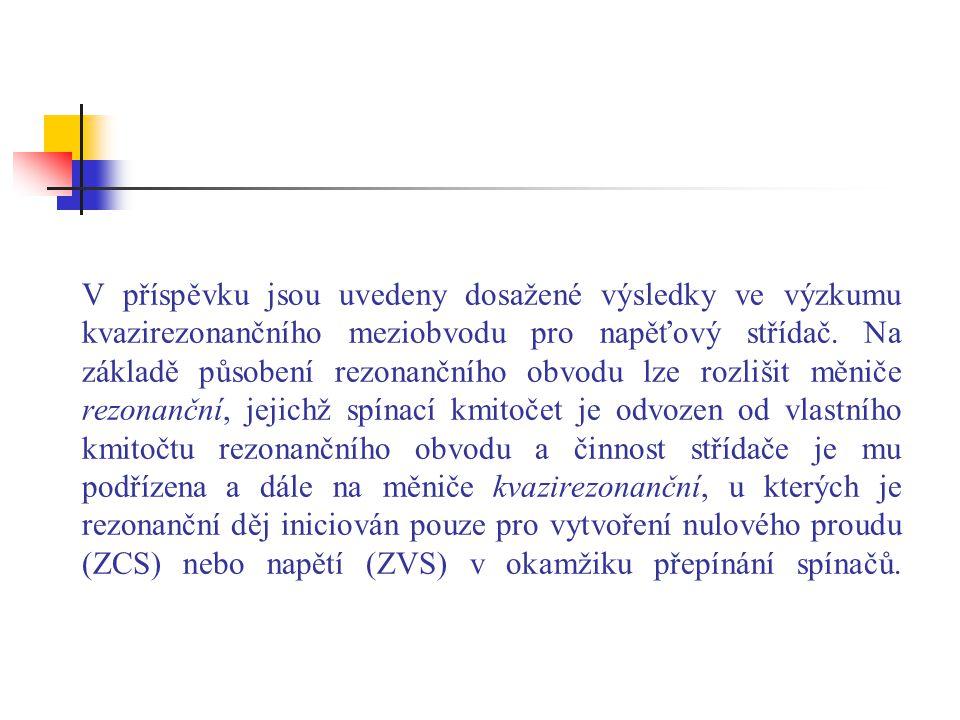 V příspěvku jsou uvedeny dosažené výsledky ve výzkumu kvazirezonančního meziobvodu pro napěťový střídač.