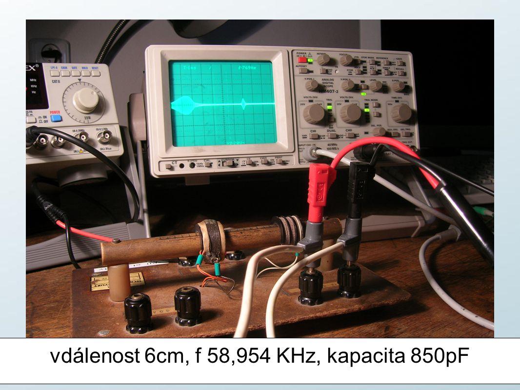 vdálenost 6cm, f 58,954 KHz, kapacita 850pF