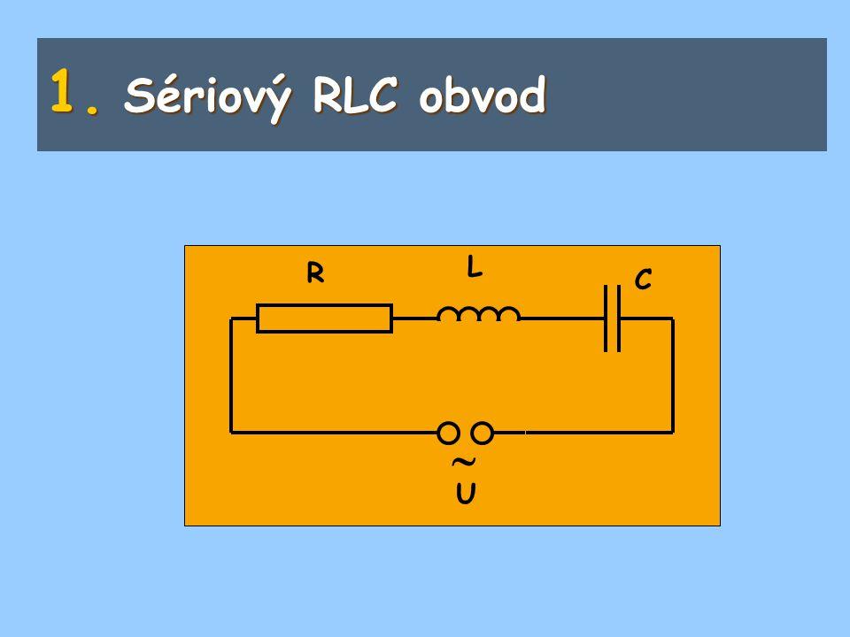 Sériový RLC obvod  L R C U