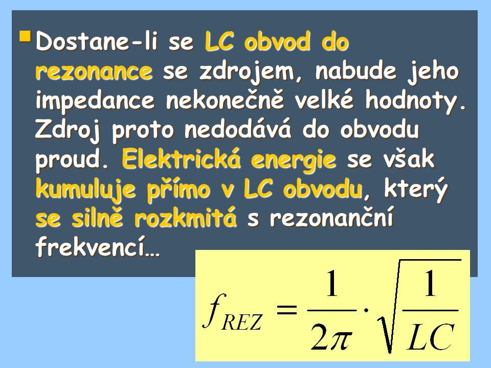 Dostane-li se LC obvod do rezonance se zdrojem, nabude jeho impedance nekonečně velké hodnoty.