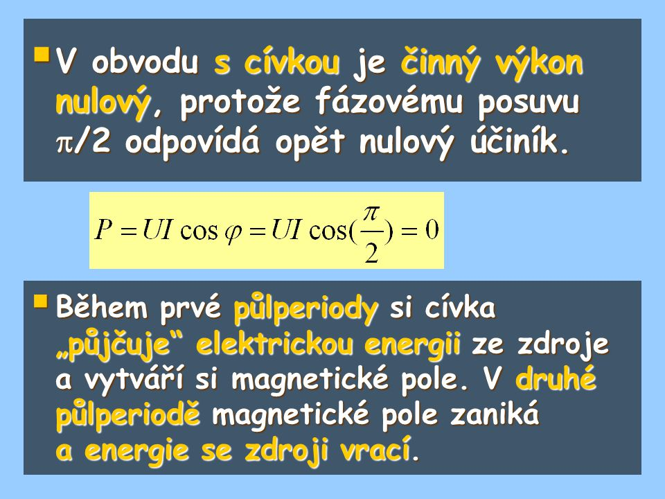 V obvodu s cívkou je činný výkon nulový, protože fázovému posuvu /2 odpovídá opět nulový účiník.