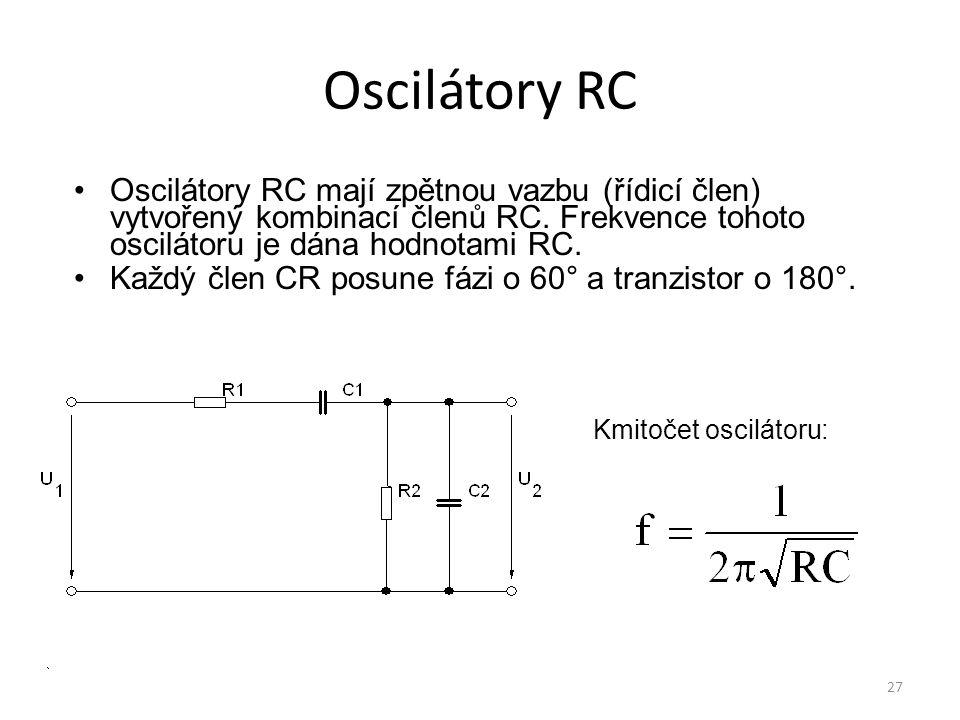 Oscilátory RC Oscilátory RC mají zpětnou vazbu (řídicí člen) vytvořený kombinací členů RC. Frekvence tohoto oscilátoru je dána hodnotami RC.