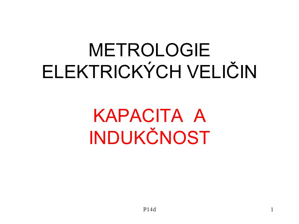 METROLOGIE ELEKTRICKÝCH VELIČIN KAPACITA A INDUKČNOST