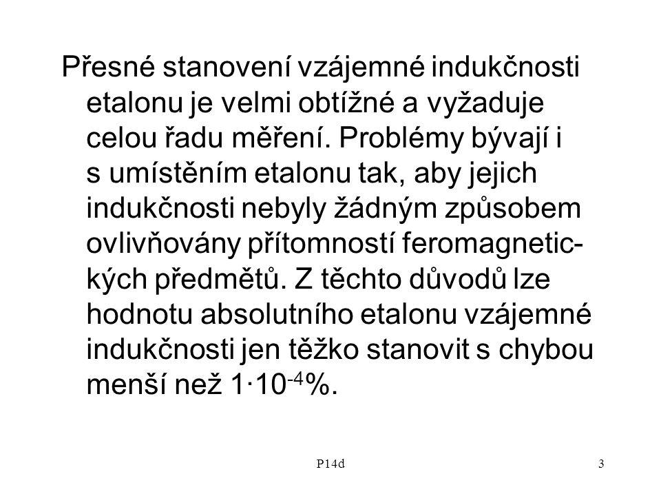 Přesné stanovení vzájemné indukčnosti etalonu je velmi obtížné a vyžaduje celou řadu měření. Problémy bývají i s umístěním etalonu tak, aby jejich indukčnosti nebyly žádným způsobem ovlivňovány přítomností feromagnetic-kých předmětů. Z těchto důvodů lze hodnotu absolutního etalonu vzájemné indukčnosti jen těžko stanovit s chybou menší než 1·10-4%.