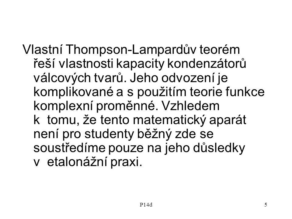 Vlastní Thompson-Lampardův teorém řeší vlastnosti kapacity kondenzátorů válcových tvarů. Jeho odvození je komplikované a s použitím teorie funkce komplexní proměnné. Vzhledem k tomu, že tento matematický aparát není pro studenty běžný zde se soustředíme pouze na jeho důsledky v etalonážní praxi.