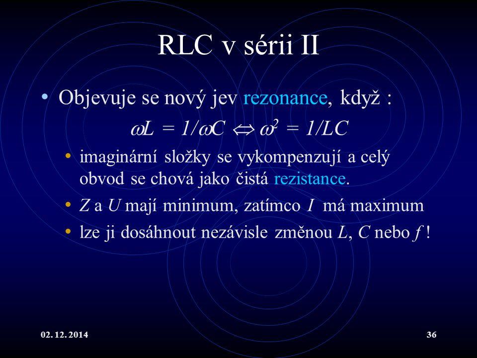 RLC v sérii II Objevuje se nový jev rezonance, když :