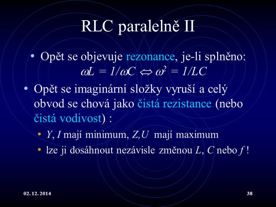 Opět se objevuje rezonance, je-li splněno: L = 1/C  2 = 1/LC