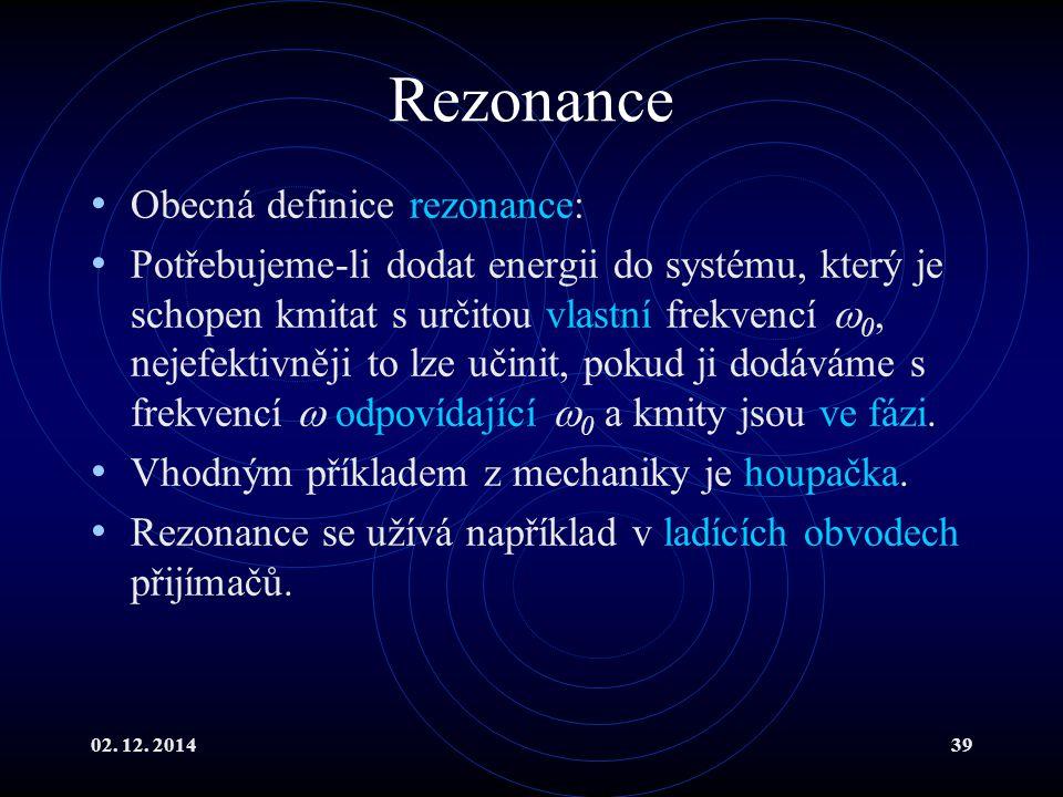 Rezonance Obecná definice rezonance: