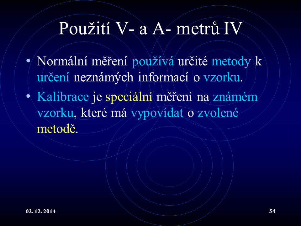 Použití V- a A- metrů IV Normální měření používá určité metody k určení neznámých informací o vzorku.
