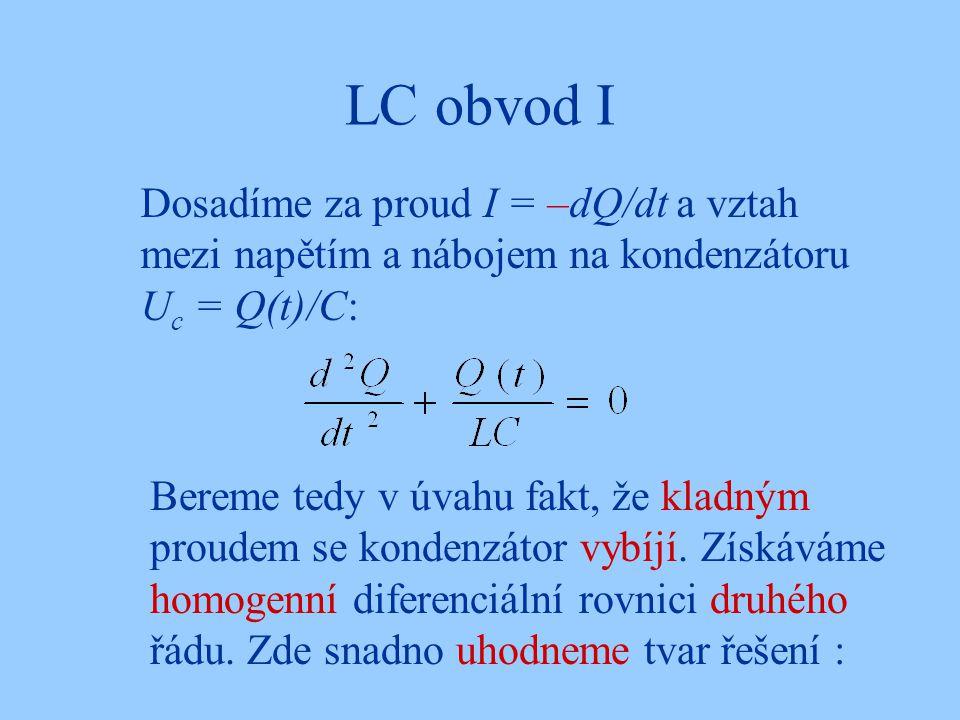 LC obvod I Dosadíme za proud I = –dQ/dt a vztah mezi napětím a nábojem na kondenzátoru Uc = Q(t)/C: