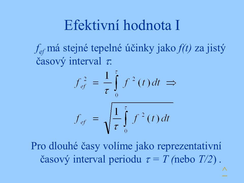 Efektivní hodnota I fef má stejné tepelné účinky jako f(t) za jistý časový interval :