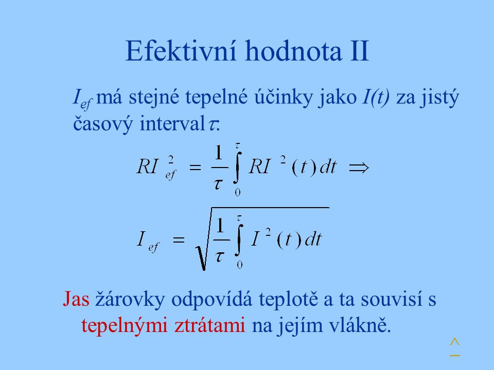 Efektivní hodnota II Ief má stejné tepelné účinky jako I(t) za jistý časový interval:
