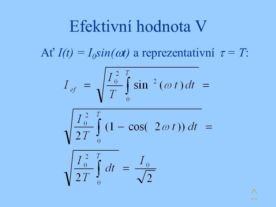 Efektivní hodnota V Ať I(t) = I0sin(t) a reprezentativní  = T: ^