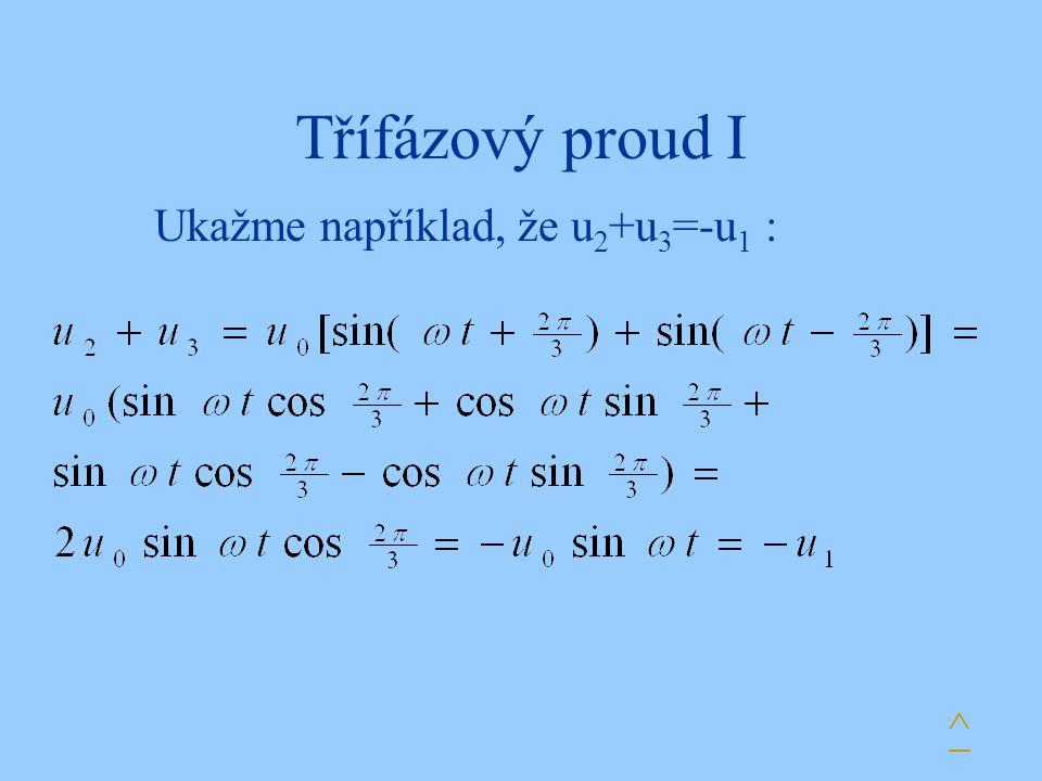 Třífázový proud I Ukažme například, že u2+u3=-u1 : ^