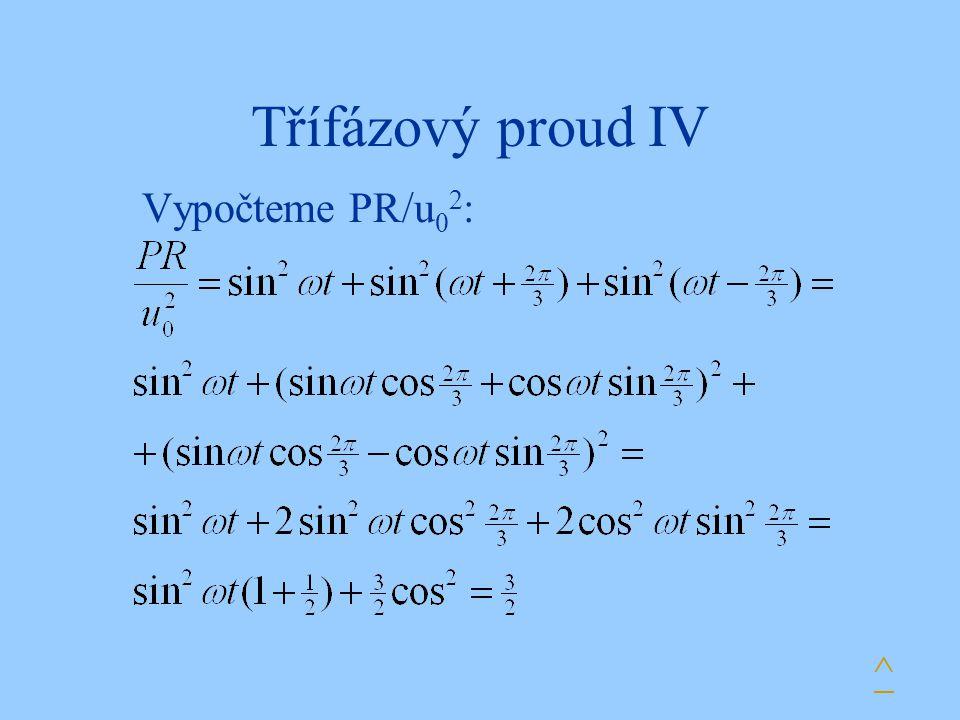 Třífázový proud IV Vypočteme PR/u02: ^