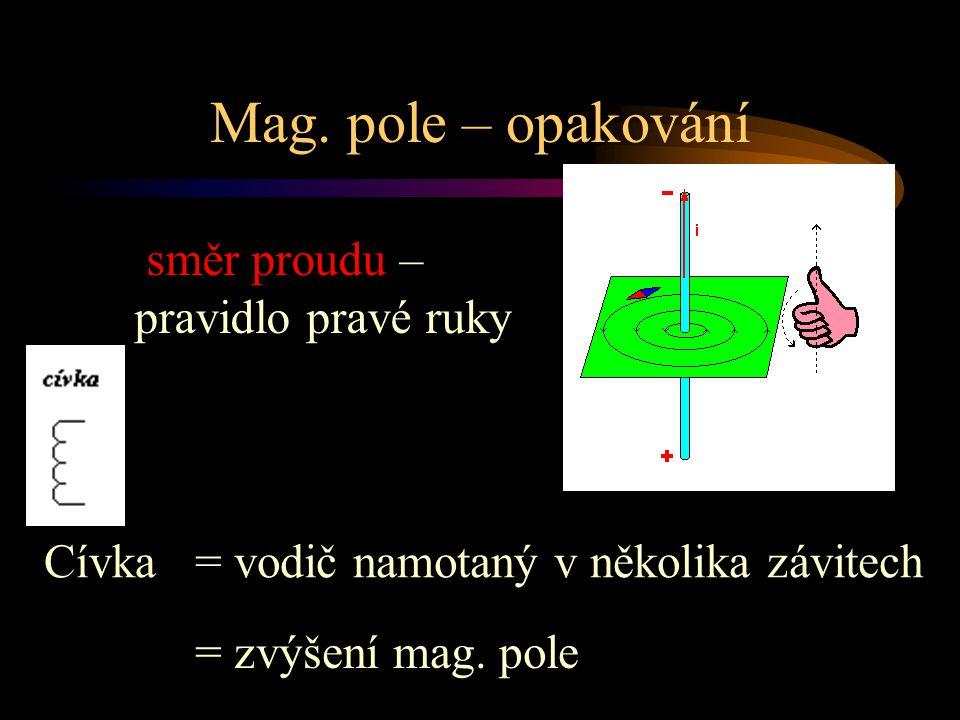 Mag. pole – opakování směr proudu – pravidlo pravé ruky Cívka