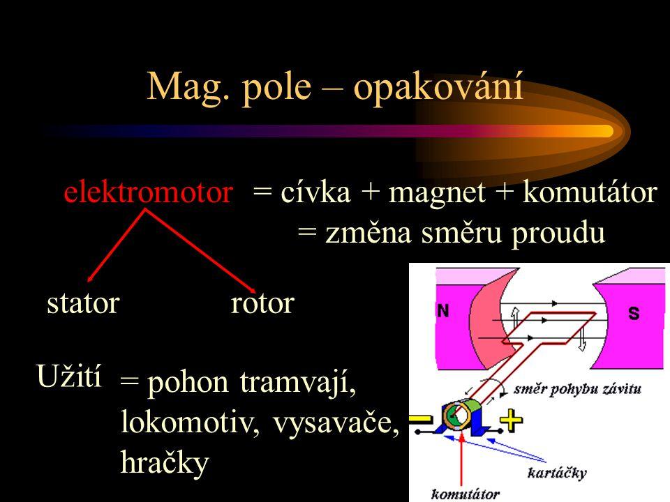 Mag. pole – opakování elektromotor = cívka + magnet + komutátor = změna směru proudu. stator. rotor.