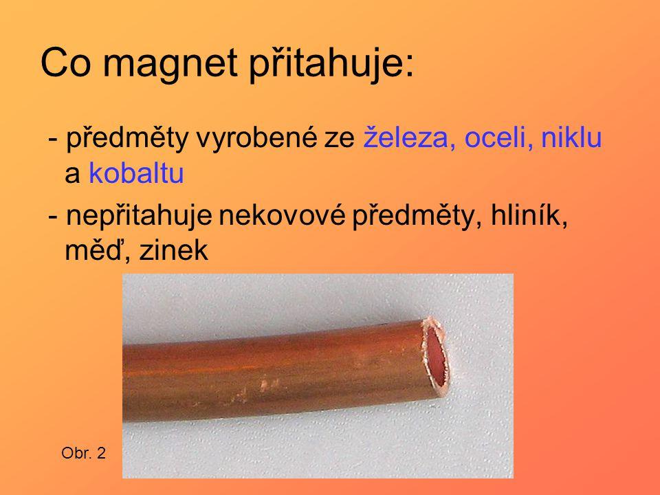 Co magnet přitahuje: - předměty vyrobené ze železa, oceli, niklu a kobaltu. - nepřitahuje nekovové předměty, hliník, měď, zinek.