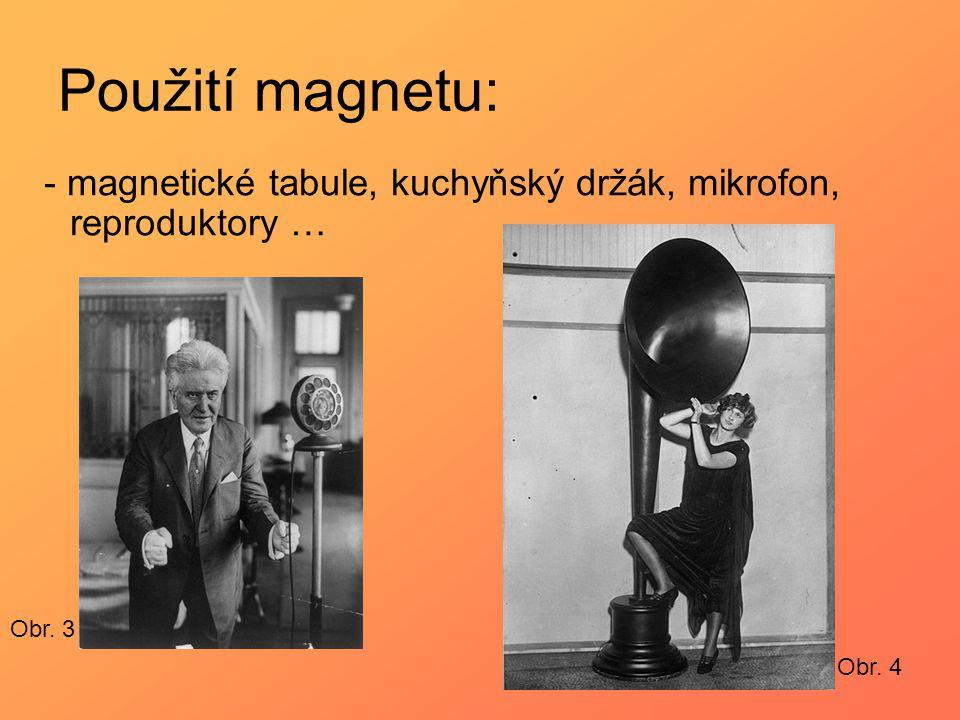Použití magnetu: - magnetické tabule, kuchyňský držák, mikrofon, reproduktory … Obr. 3 Obr. 4 4