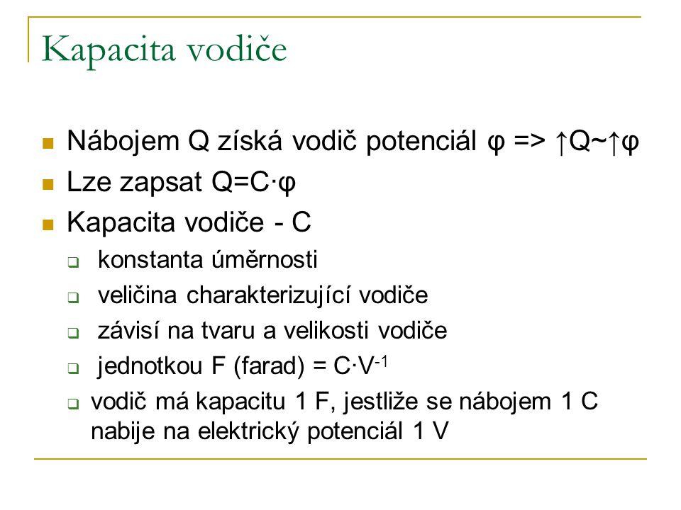 Kapacita vodiče Nábojem Q získá vodič potenciál φ => ↑Q~↑φ