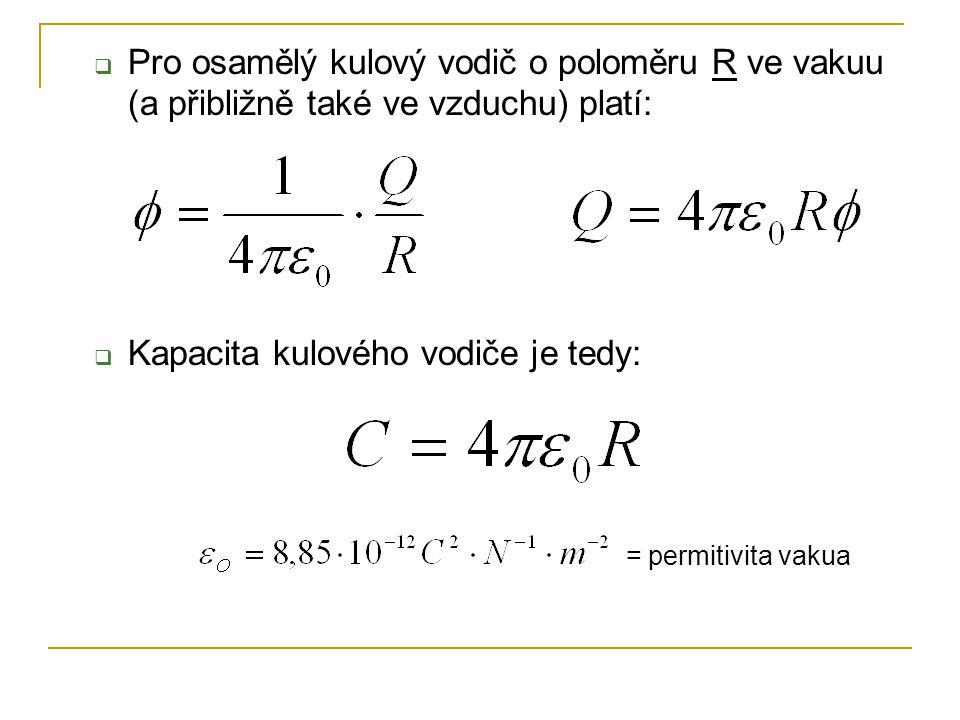 Pro osamělý kulový vodič o poloměru R ve vakuu (a přibližně také ve vzduchu) platí: