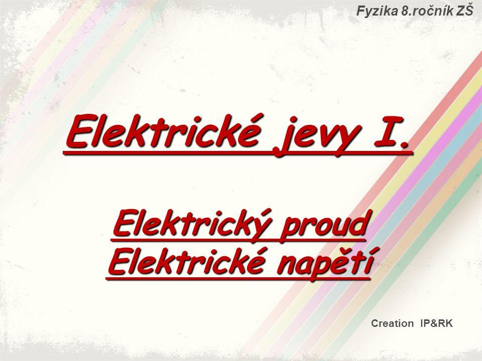 Elektrické jevy I. Elektrický proud Elektrické napětí