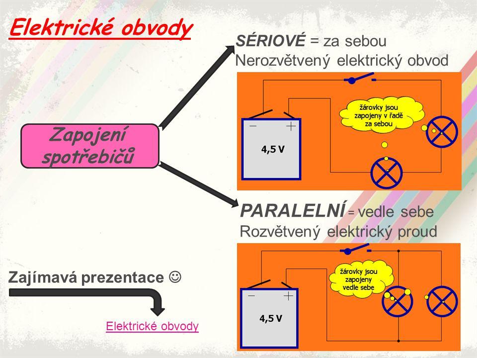 Elektrické obvody Zapojení spotřebičů PARALELNÍ = vedle sebe