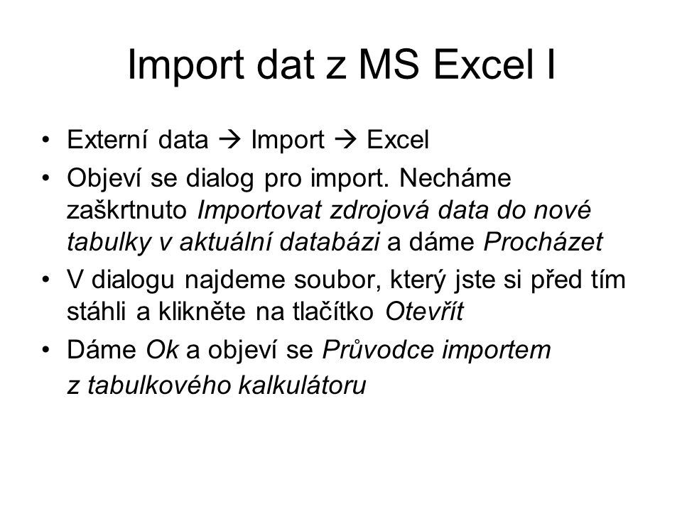 Import dat z MS Excel I Externí data  Import  Excel