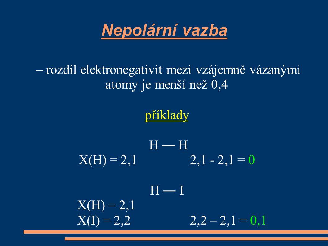 Nepolární vazba – rozdíl elektronegativit mezi vzájemně vázanými atomy je menší než 0,4. příklady.
