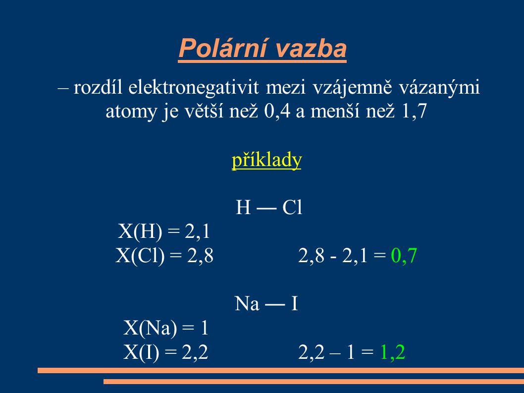 Polární vazba – rozdíl elektronegativit mezi vzájemně vázanými atomy je větší než 0,4 a menší než 1,7.