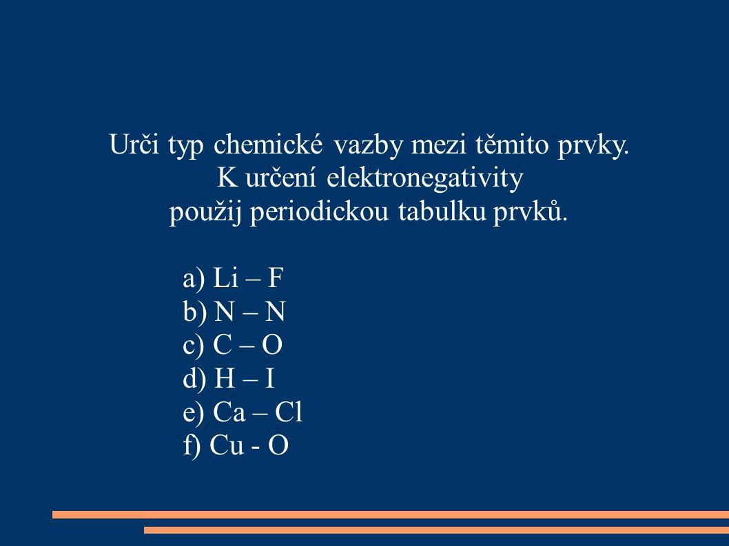 Urči typ chemické vazby mezi těmito prvky. K určení elektronegativity