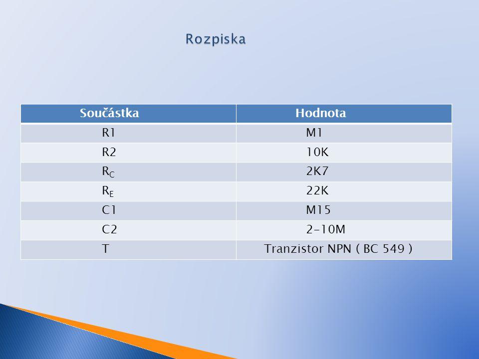 Rozpiska Součástka Hodnota R1 M1 R2 10K RC 2K7 RE 22K C1 M15 C2 2-10M