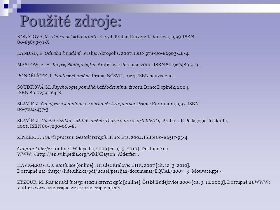 Použité zdroje: KÖNIGOVÁ, M. Tvořivost = kreativita. 2. vyd. Praha: Univerzita Karlova, 1999. ISBN.