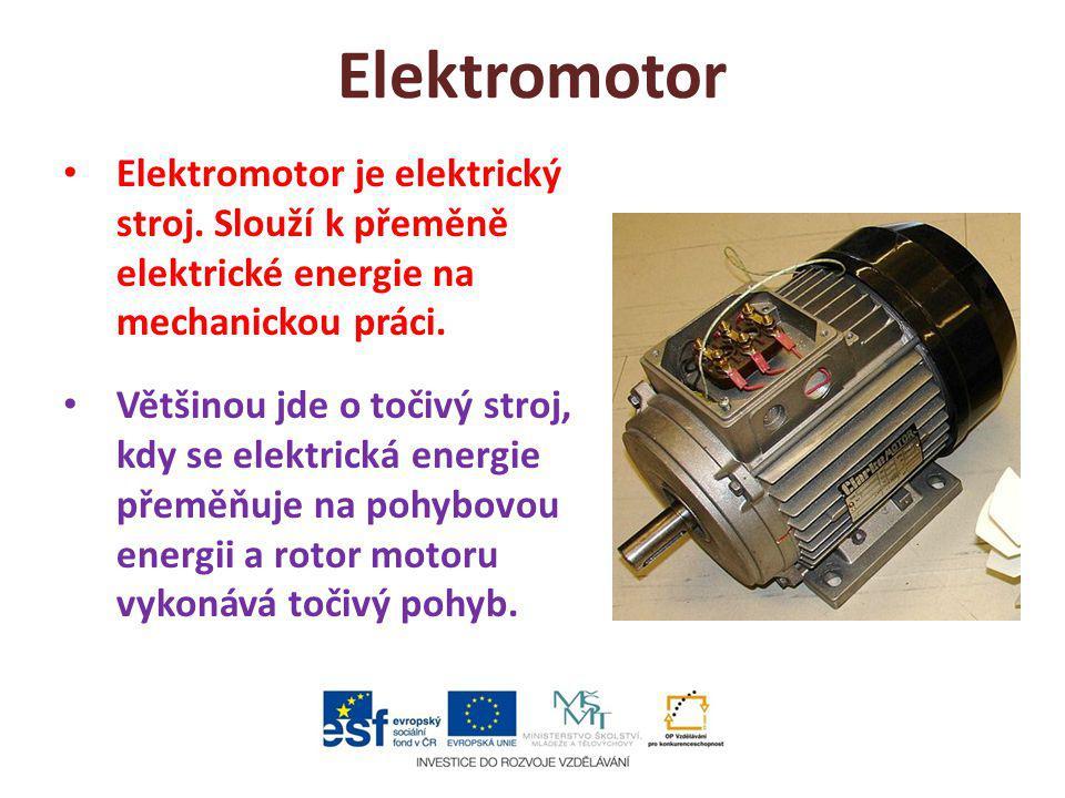 Elektromotor Elektromotor je elektrický stroj. Slouží k přeměně elektrické energie na mechanickou práci.
