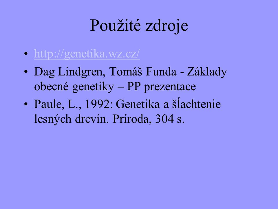 Použité zdroje http://genetika.wz.cz/