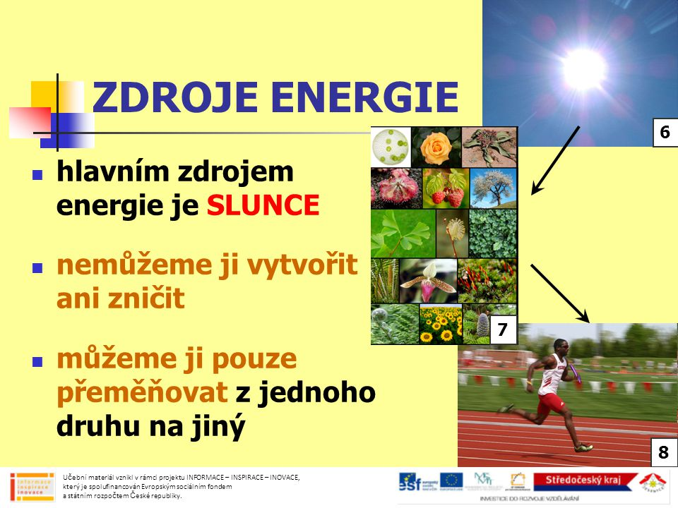 ZDROJE ENERGIE hlavním zdrojem energie je SLUNCE