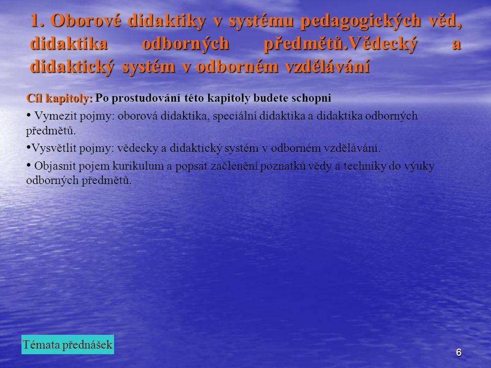1. Oborové didaktiky v systému pedagogických věd, didaktika odborných předmětů.Vědecký a didaktický systém v odborném vzdělávání
