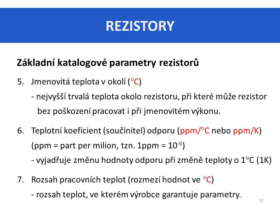 REZISTORY Základní katalogové parametry rezistorů