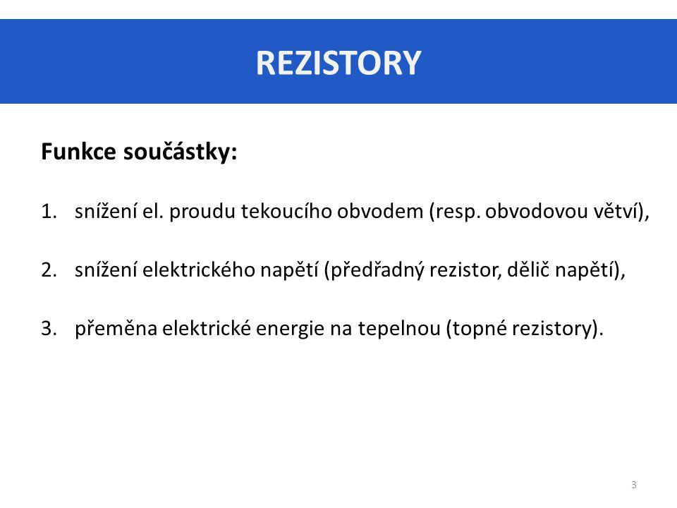REZISTORY Funkce součástky: