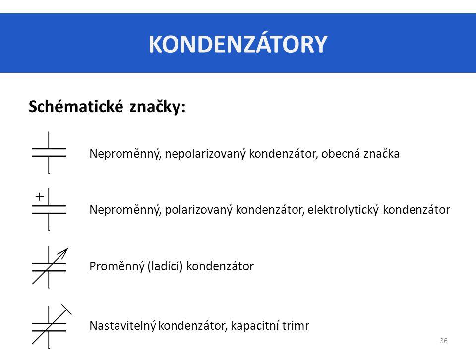 KONDENZÁTORY Schématické značky: