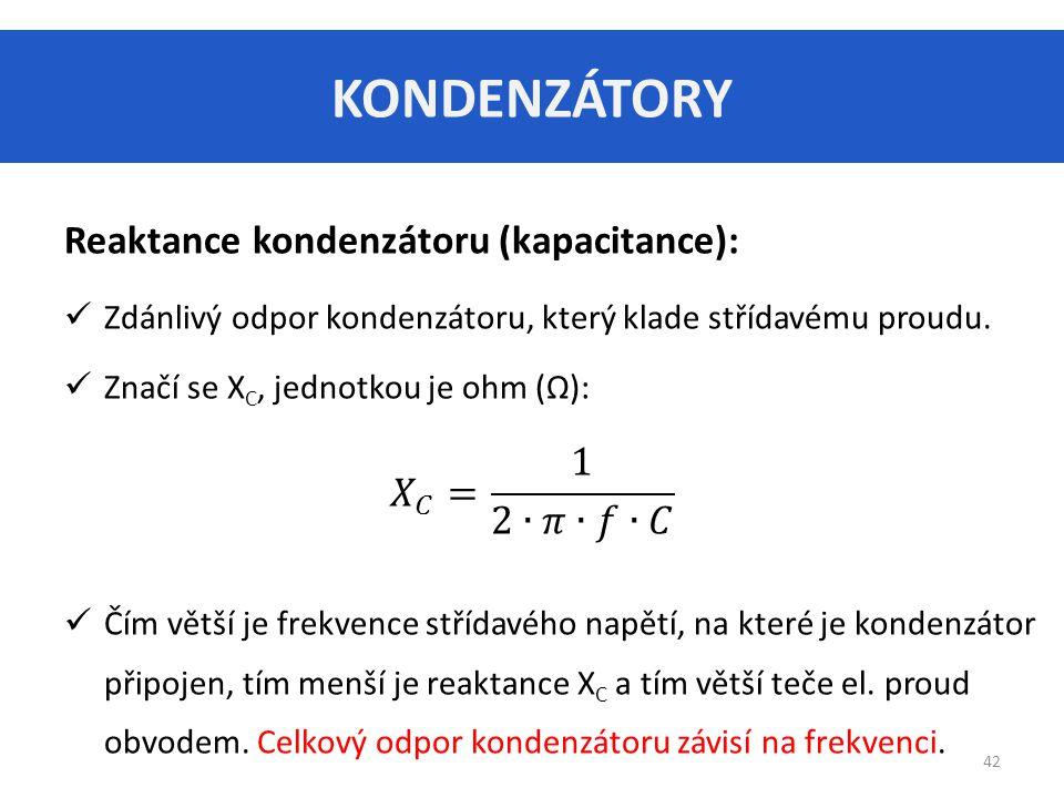 KONDENZÁTORY Reaktance kondenzátoru (kapacitance):