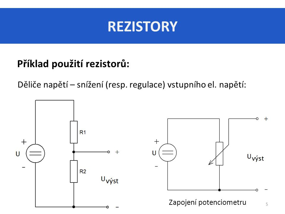 REZISTORY Příklad použití rezistorů: