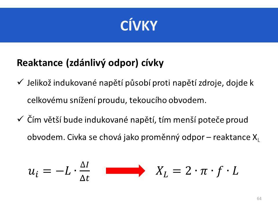 CÍVKY 𝑢 𝑖 =−𝐿∙ ∆𝐼 Δ𝑡 𝑋 𝐿 =2∙𝜋∙𝑓∙𝐿 Reaktance (zdánlivý odpor) cívky