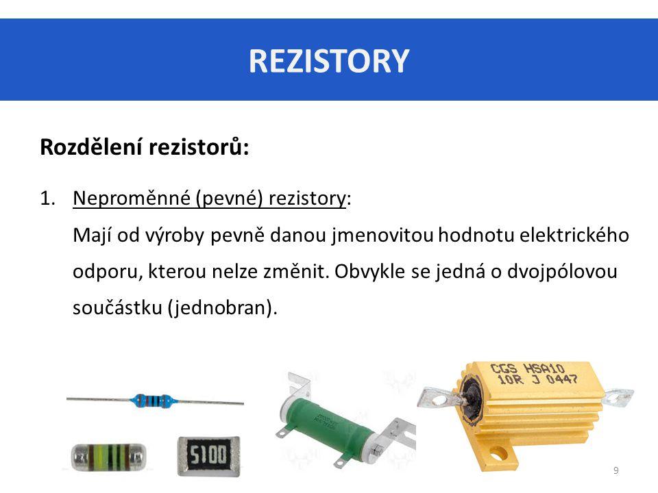 REZISTORY Rozdělení rezistorů: