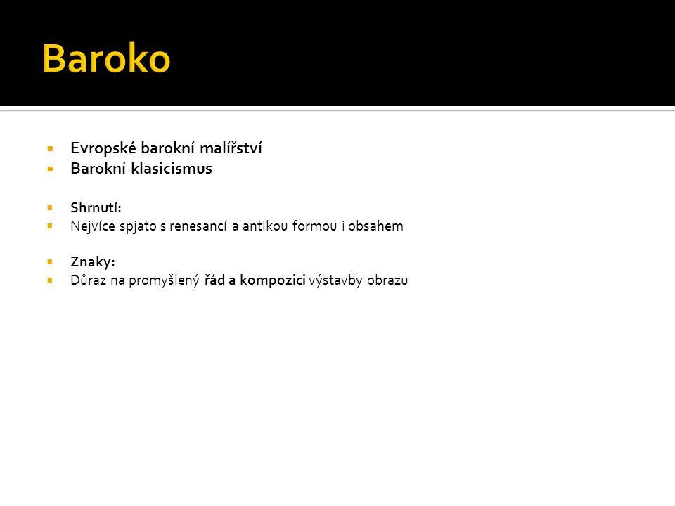 Baroko Evropské barokní malířství Barokní klasicismus Shrnutí: