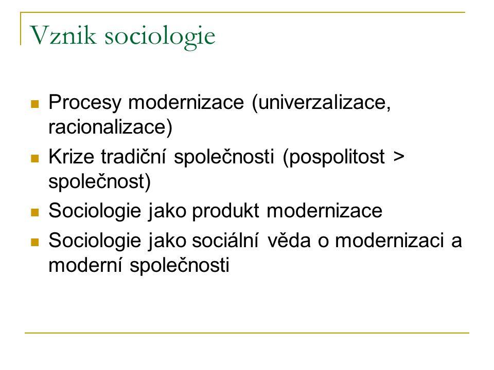 Vznik sociologie Procesy modernizace (univerzalizace, racionalizace)