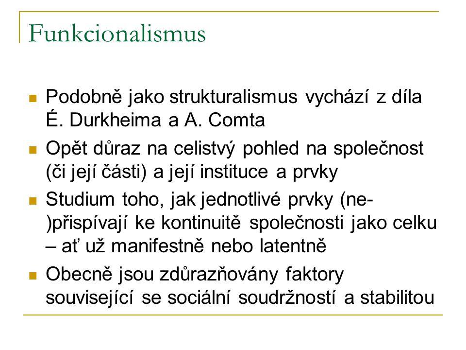 Funkcionalismus Podobně jako strukturalismus vychází z díla É. Durkheima a A. Comta.