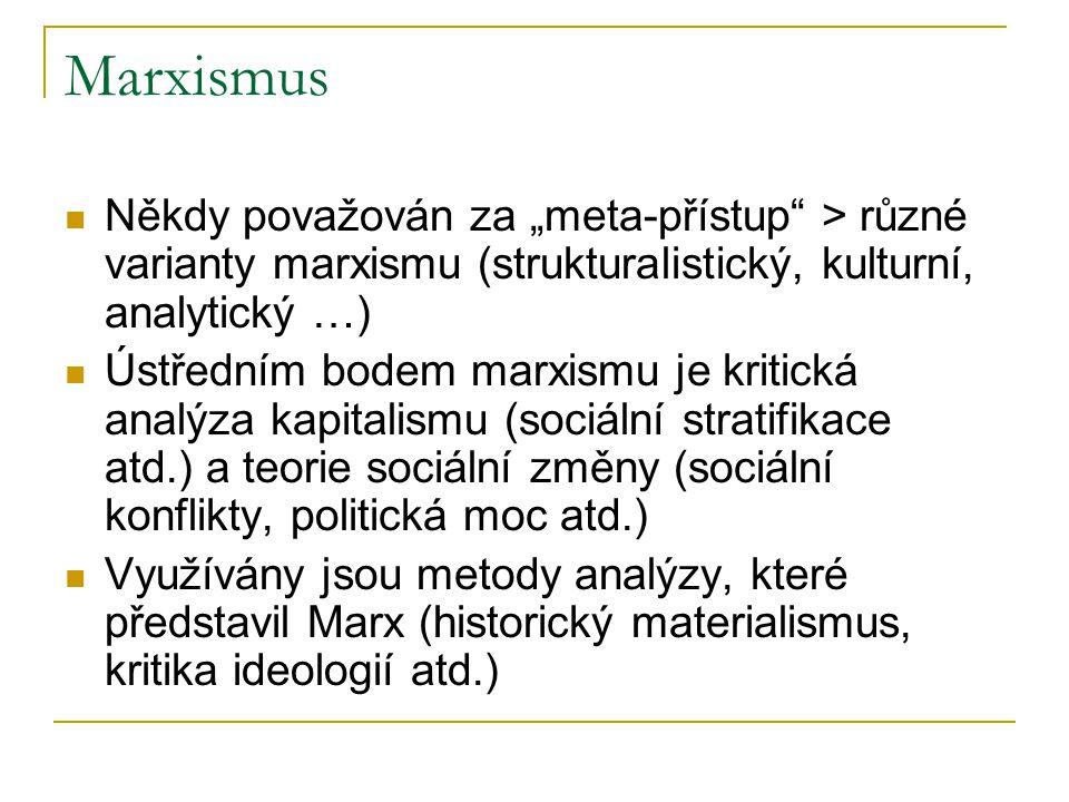 """Marxismus Někdy považován za """"meta-přístup > různé varianty marxismu (strukturalistický, kulturní, analytický …)"""