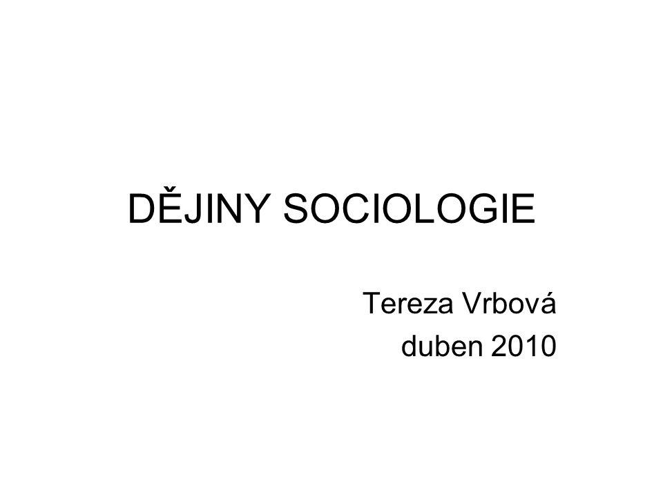 DĚJINY SOCIOLOGIE Tereza Vrbová duben 2010