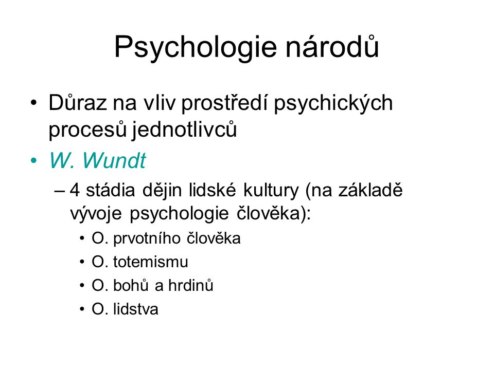 Psychologie národů Důraz na vliv prostředí psychických procesů jednotlivců. W. Wundt.